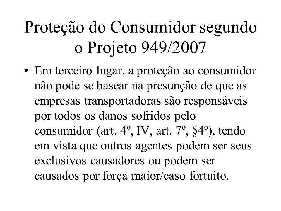 Proteção do Consumidor segundo o Projeto 949/2007 Em terceiro lugar, a proteção ao consumidor não pode se basear na presunção de que as empresas trans
