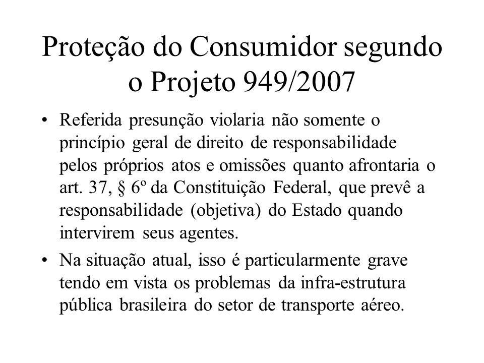 Proteção do Consumidor segundo o Projeto 949/2007 Referida presunção violaria não somente o princípio geral de direito de responsabilidade pelos própr