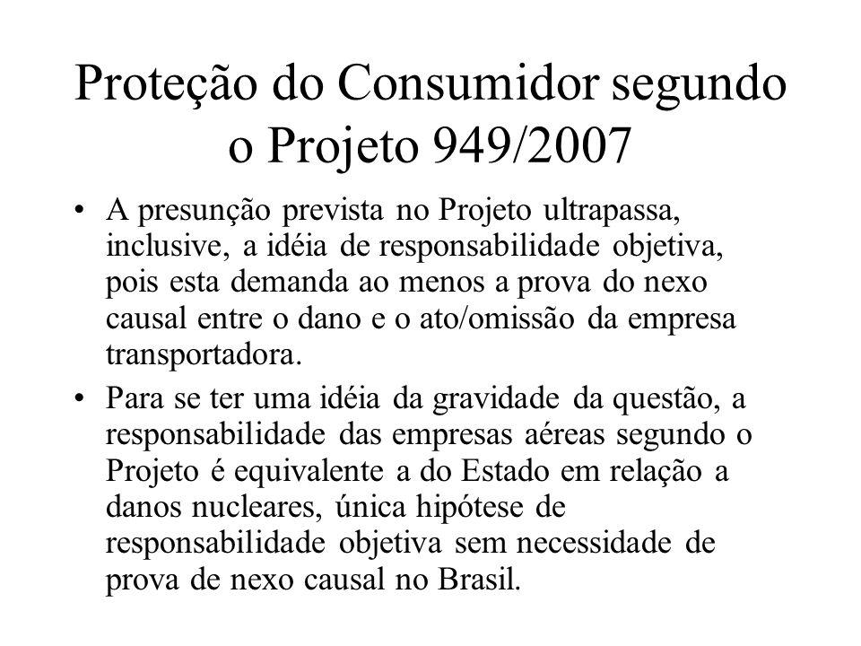 Proteção do Consumidor segundo o Projeto 949/2007 A presunção prevista no Projeto ultrapassa, inclusive, a idéia de responsabilidade objetiva, pois es
