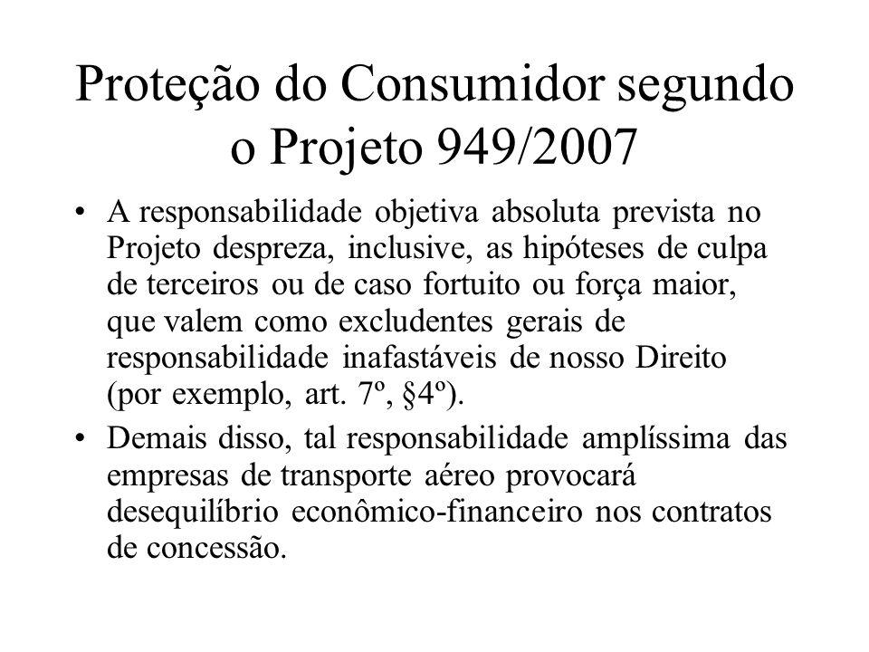 Proteção do Consumidor segundo o Projeto 949/2007 A responsabilidade objetiva absoluta prevista no Projeto despreza, inclusive, as hipóteses de culpa