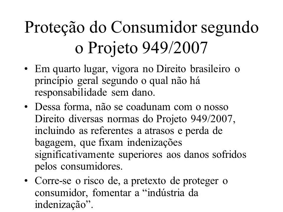 Proteção do Consumidor segundo o Projeto 949/2007 Em quarto lugar, vigora no Direito brasileiro o princípio geral segundo o qual não há responsabilida