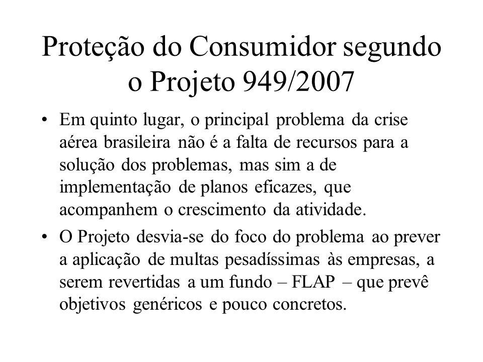 Proteção do Consumidor segundo o Projeto 949/2007 Em quinto lugar, o principal problema da crise aérea brasileira não é a falta de recursos para a sol