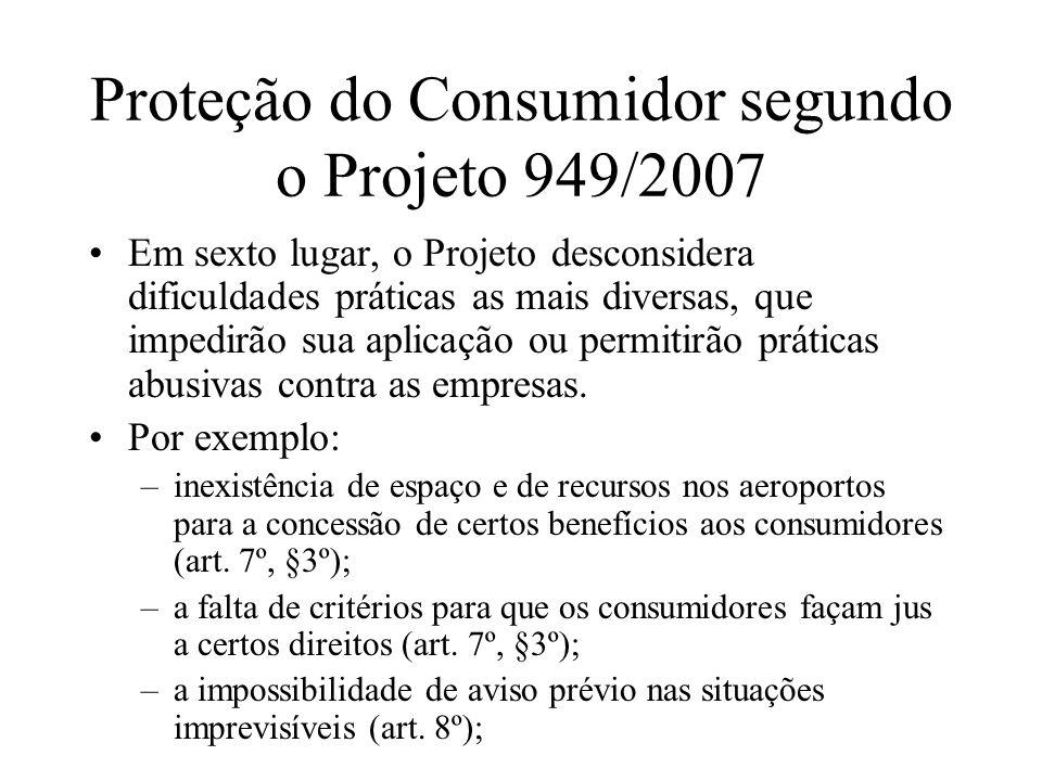 Proteção do Consumidor segundo o Projeto 949/2007 Em sexto lugar, o Projeto desconsidera dificuldades práticas as mais diversas, que impedirão sua apl