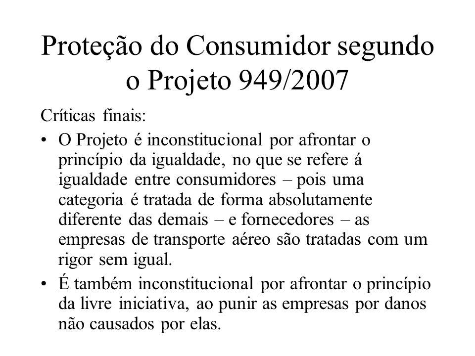 Proteção do Consumidor segundo o Projeto 949/2007 Críticas finais: O Projeto é inconstitucional por afrontar o princípio da igualdade, no que se refer
