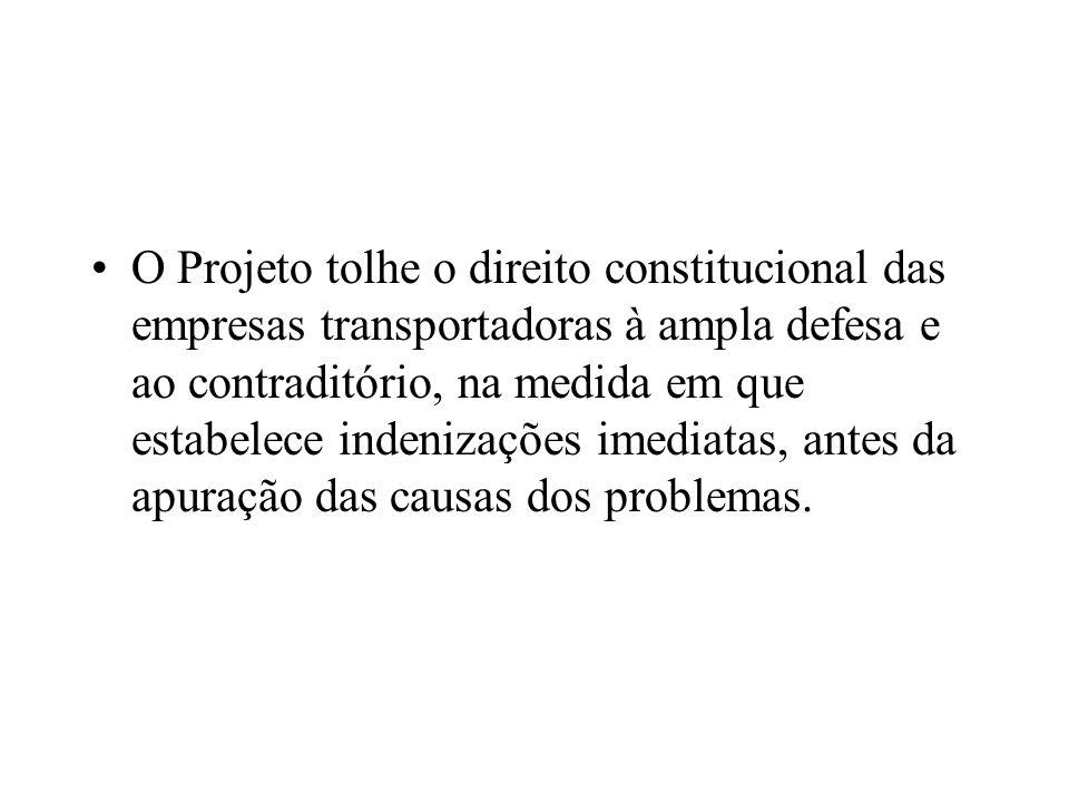 O Projeto tolhe o direito constitucional das empresas transportadoras à ampla defesa e ao contraditório, na medida em que estabelece indenizações imed