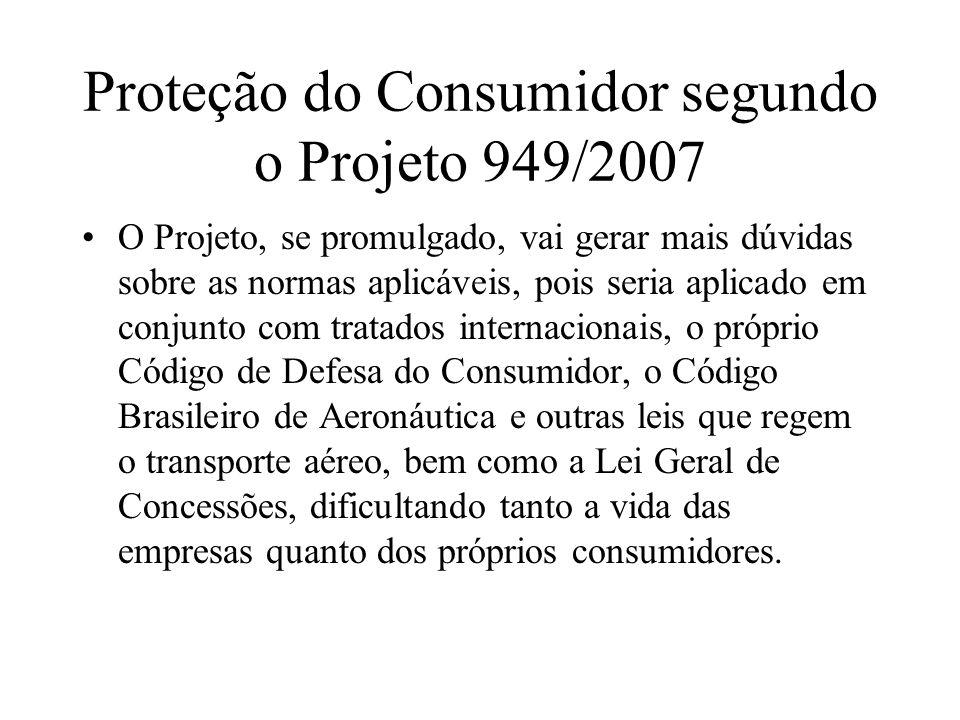 Proteção do Consumidor segundo o Projeto 949/2007 O Projeto, se promulgado, vai gerar mais dúvidas sobre as normas aplicáveis, pois seria aplicado em