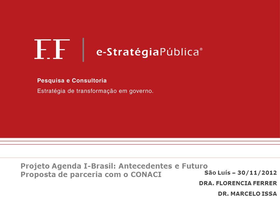 Projeto Agenda I-Brasil: Antecedentes e Futuro Proposta de parceria com o CONACI São Luís – 30/11/2012 DRA. FLORENCIA FERRER DR. MARCELO ISSA
