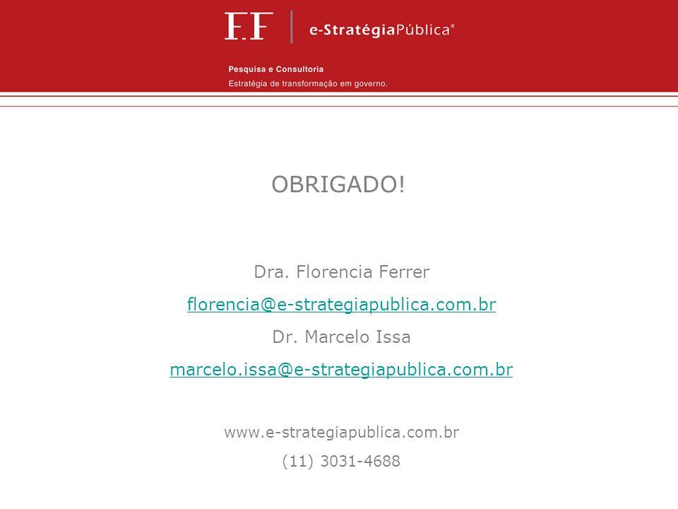 OBRIGADO! Dra. Florencia Ferrer florencia@e-strategiapublica.com.br Dr. Marcelo Issa marcelo.issa@e-strategiapublica.com.br www.e-strategiapublica.com