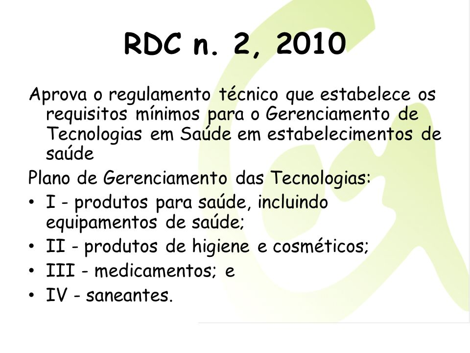 RDC n. 2, 2010 Aprova o regulamento técnico que estabelece os requisitos mínimos para o Gerenciamento de Tecnologias em Saúde em estabelecimentos de s