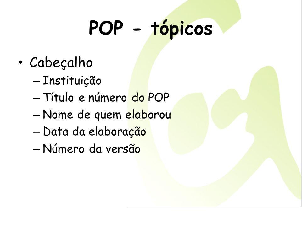 POP - tópicos Cabeçalho – Instituição – Título e número do POP – Nome de quem elaborou – Data da elaboração – Número da versão