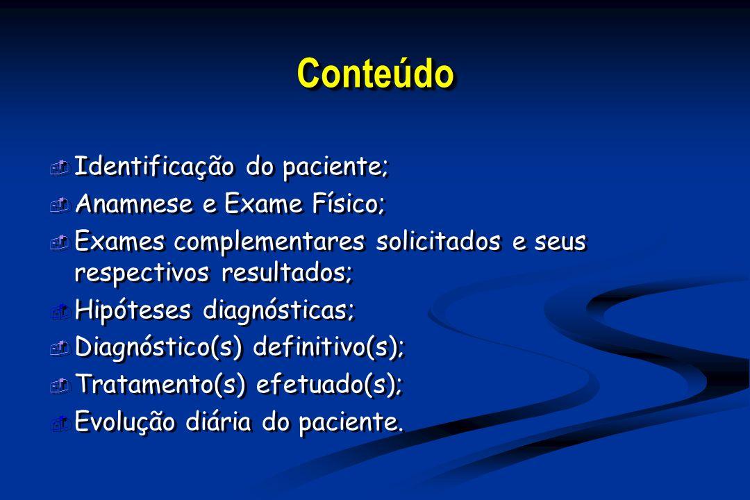 ConteúdoConteúdo Identificação do paciente; Anamnese e Exame Físico; Exames complementares solicitados e seus respectivos resultados; Hipóteses diagnó