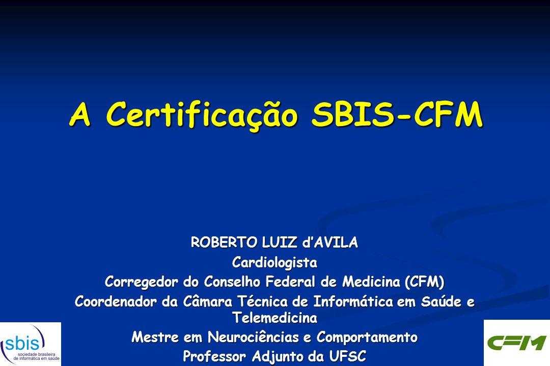 A Certificação SBIS-CFM ROBERTO LUIZ dAVILA Cardiologista Corregedor do Conselho Federal de Medicina (CFM) Coordenador da Câmara Técnica de Informátic