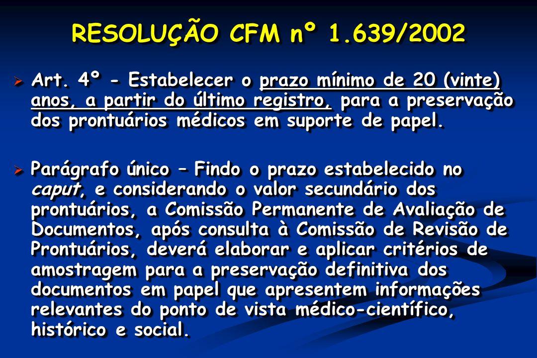 RESOLUÇÃO CFM nº 1.639/2002 Art. 4º - Estabelecer o prazo mínimo de 20 (vinte) anos, a partir do último registro, para a preservação dos prontuários m