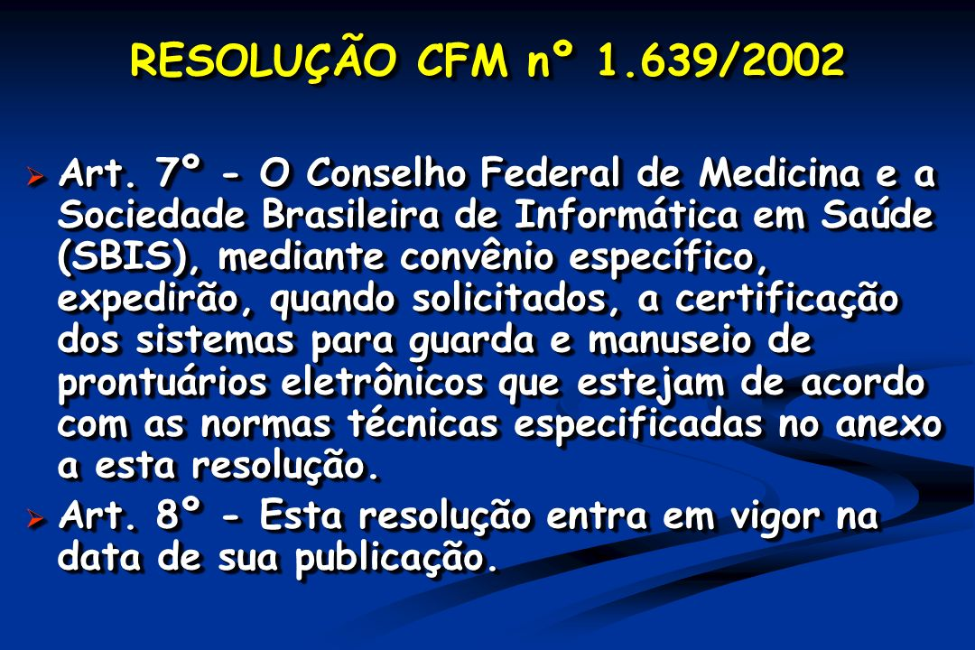 RESOLUÇÃO CFM nº 1.639/2002 Art. 7º - O Conselho Federal de Medicina e a Sociedade Brasileira de Informática em Saúde (SBIS), mediante convênio especí