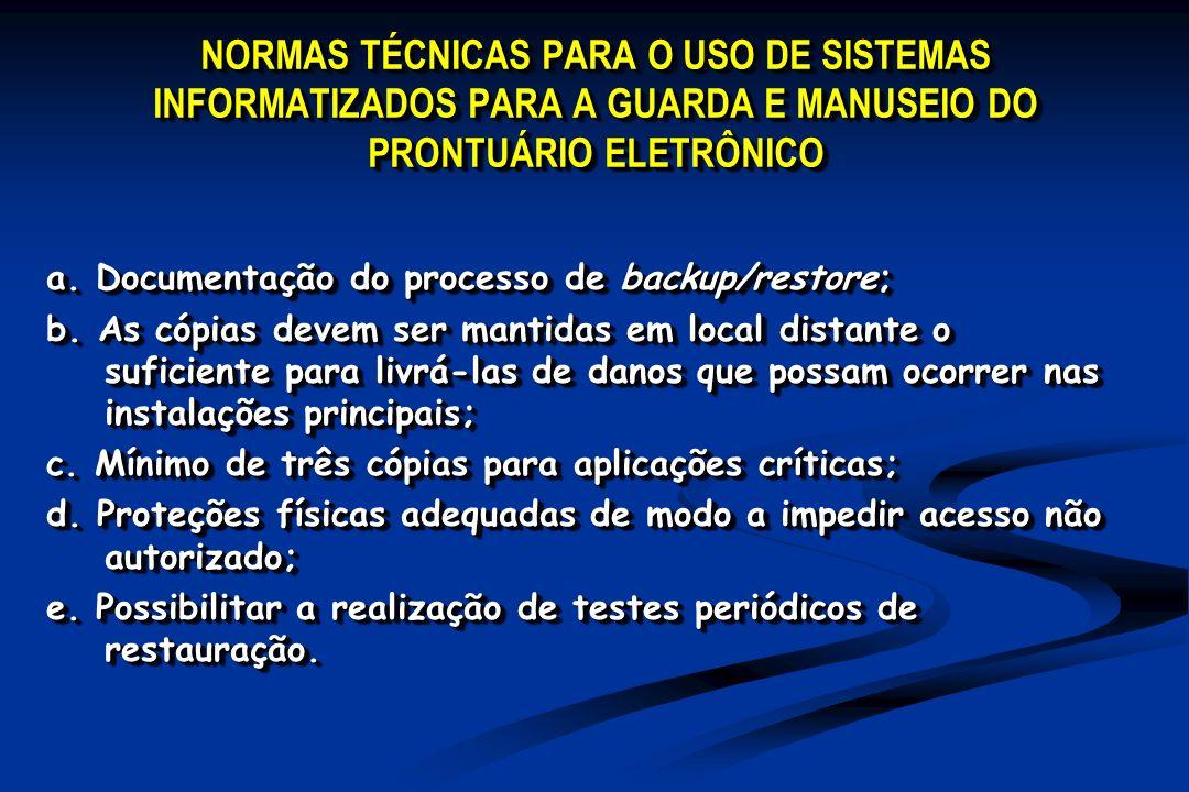 NORMAS TÉCNICAS PARA O USO DE SISTEMAS INFORMATIZADOS PARA A GUARDA E MANUSEIO DO PRONTUÁRIO ELETRÔNICO a. Documentação do processo de backup/restore;