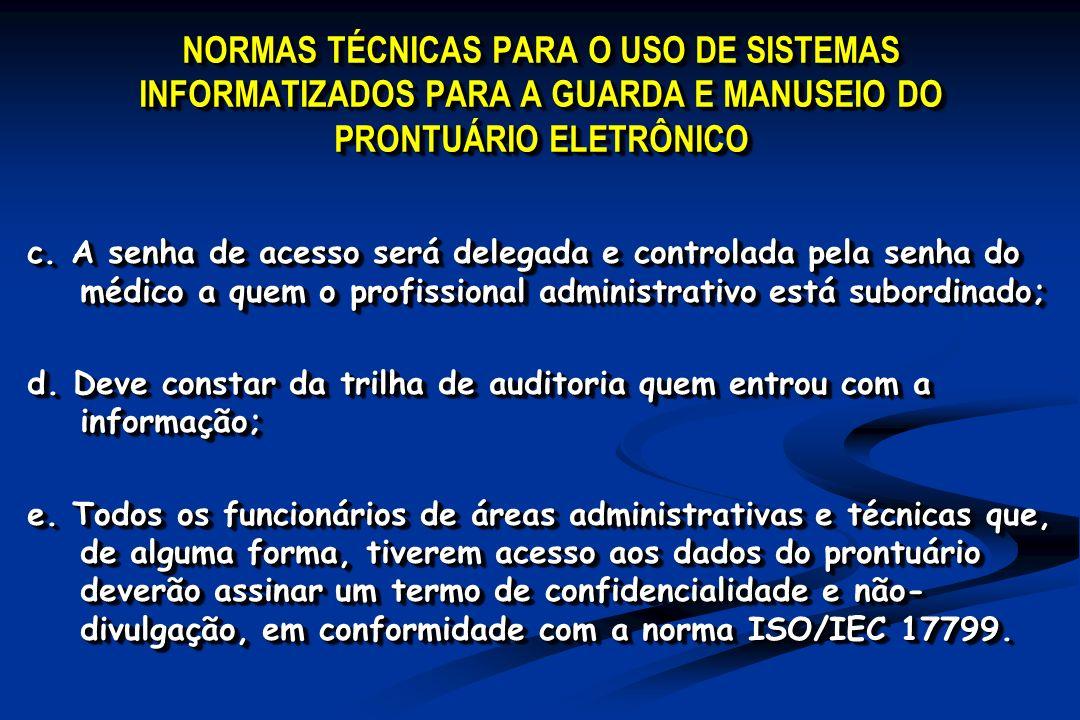 NORMAS TÉCNICAS PARA O USO DE SISTEMAS INFORMATIZADOS PARA A GUARDA E MANUSEIO DO PRONTUÁRIO ELETRÔNICO c. A senha de acesso será delegada e controlad