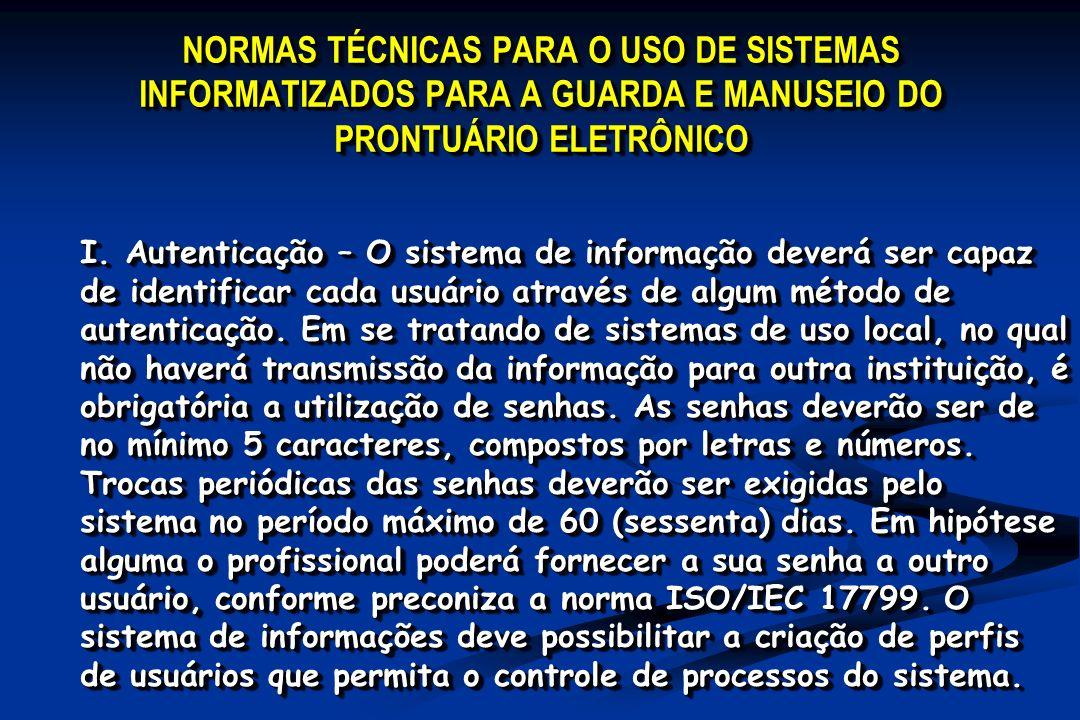 NORMAS TÉCNICAS PARA O USO DE SISTEMAS INFORMATIZADOS PARA A GUARDA E MANUSEIO DO PRONTUÁRIO ELETRÔNICO I. Autenticação – O sistema de informação deve