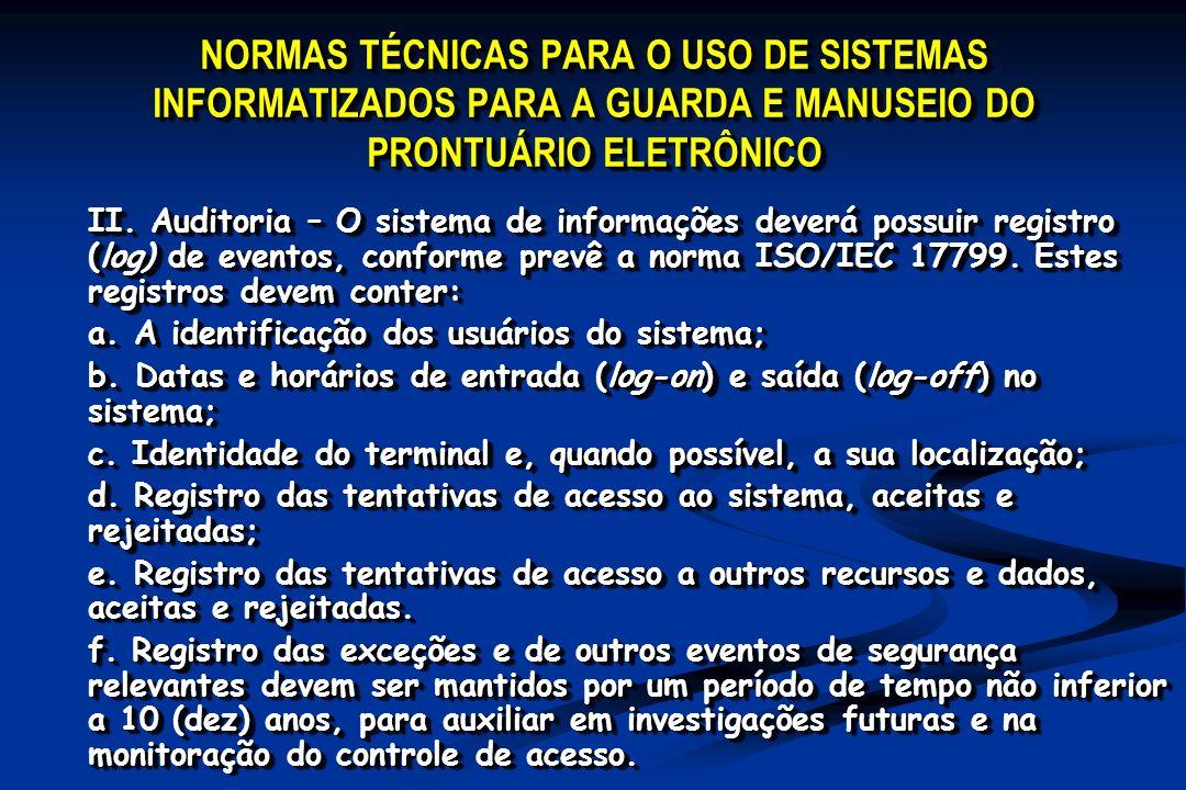 NORMAS TÉCNICAS PARA O USO DE SISTEMAS INFORMATIZADOS PARA A GUARDA E MANUSEIO DO PRONTUÁRIO ELETRÔNICO II. Auditoria – O sistema de informações dever