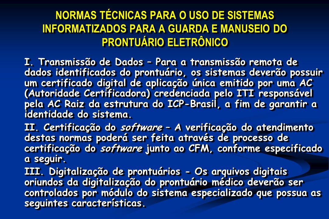 NORMAS TÉCNICAS PARA O USO DE SISTEMAS INFORMATIZADOS PARA A GUARDA E MANUSEIO DO PRONTUÁRIO ELETRÔNICO I. Transmissão de Dados – Para a transmissão r