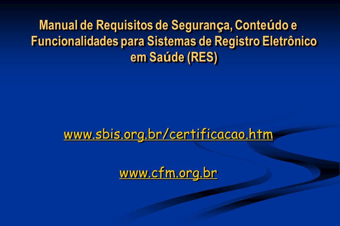 Manual de Requisitos de Seguran ç a, Conte ú do e Funcionalidades para Sistemas de Registro Eletrônico em Sa ú de (RES) www.sbis.org.br/certificacao.htm www.cfm.org.br Manual de Requisitos de Seguran ç a, Conte ú do e Funcionalidades para Sistemas de Registro Eletrônico em Sa ú de (RES) www.sbis.org.br/certificacao.htm www.cfm.org.br