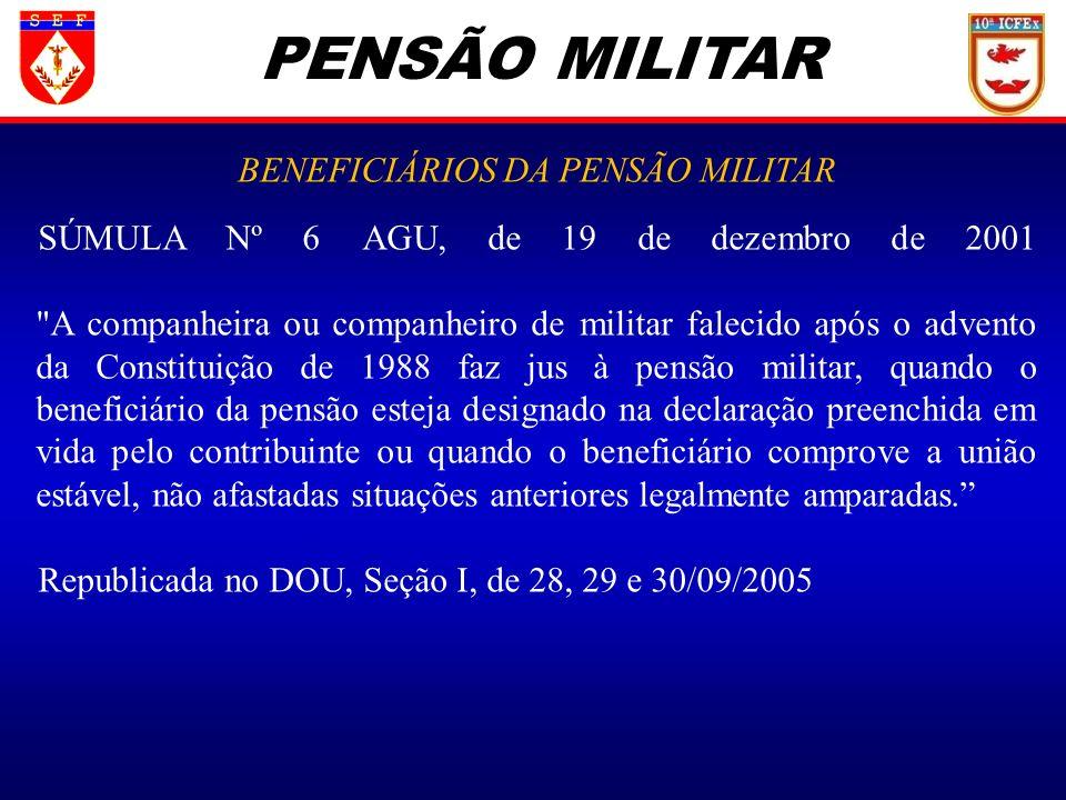 PENSÃO MILITAR BENEFICIÁRIOS DA PENSÃO MILITAR SÚMULA Nº 6 AGU, de 19 de dezembro de 2001