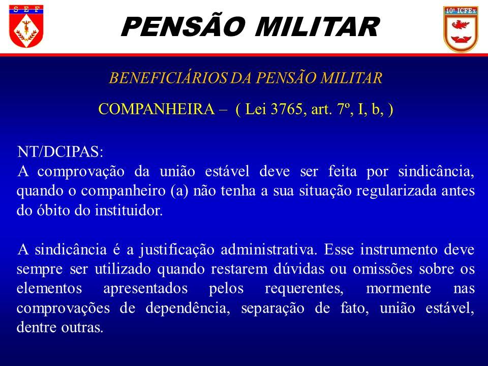 PENSÃO MILITAR BENEFICIÁRIOS DA PENSÃO MILITAR COMPANHEIRA – ( Lei 3765, art. 7º, I, b, ) NT/DCIPAS: A comprovação da união estável deve ser feita por