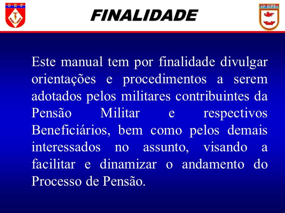 FINALIDADE Este manual tem por finalidade divulgar orientações e procedimentos a serem adotados pelos militares contribuintes da Pensão Militar e resp