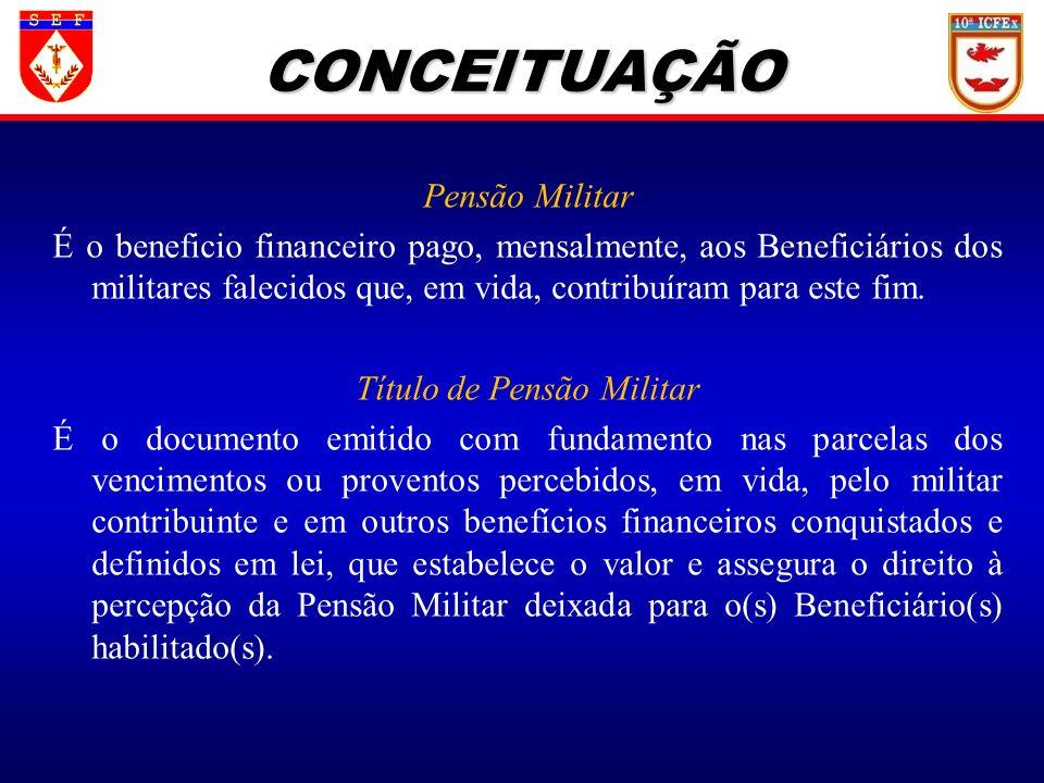 Pensão Militar É o beneficio financeiro pago, mensalmente, aos Beneficiários dos militares falecidos que, em vida, contribuíram para este fim. Título