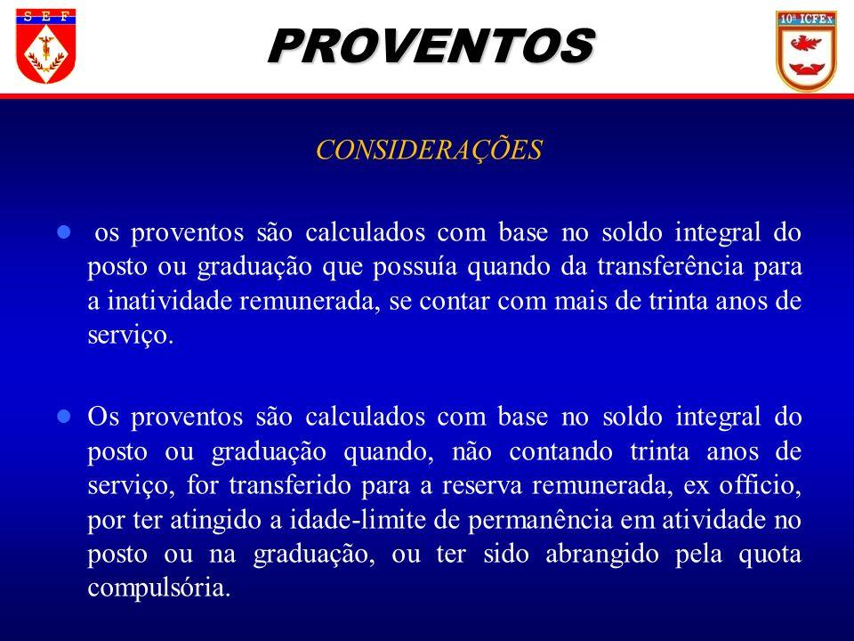 CONSIDERAÇÕES os proventos são calculados com base no soldo integral do posto ou graduação que possuía quando da transferência para a inatividade remu
