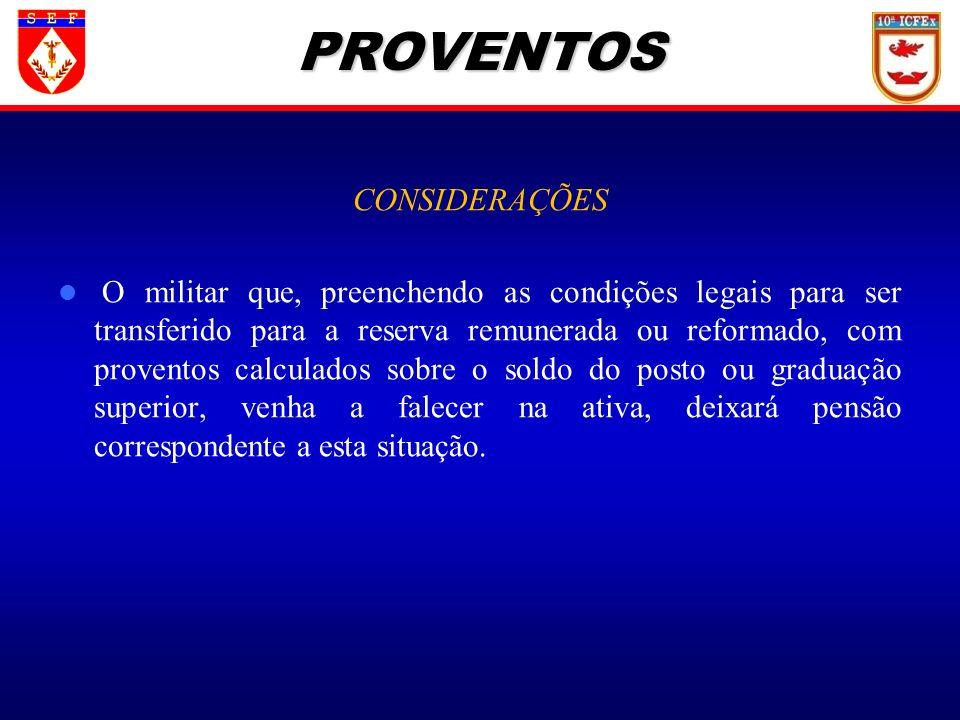 CONSIDERAÇÕES O militar que, preenchendo as condições legais para ser transferido para a reserva remunerada ou reformado, com proventos calculados sob