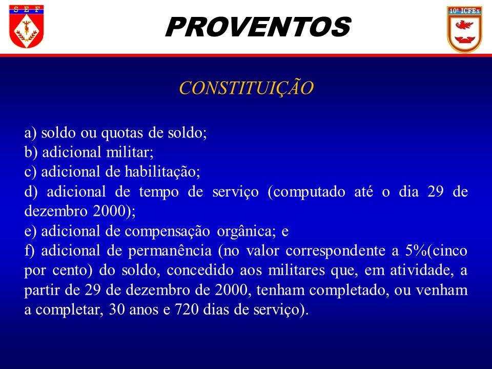 PROVENTOS CONSTITUIÇÃO a) soldo ou quotas de soldo; b) adicional militar; c) adicional de habilitação; d) adicional de tempo de serviço (computado até