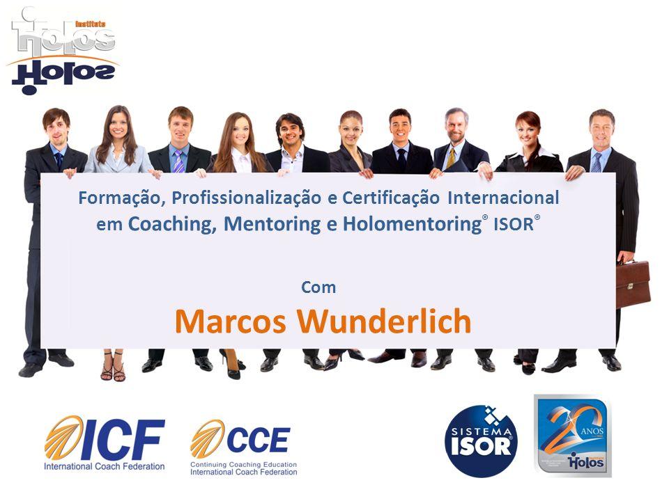 Formação, Profissionalização e Certificação Internacional em Coaching, Mentoring e Holomentoring ® ISOR ® Com Marcos Wunderlich