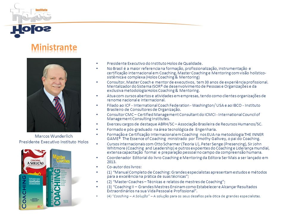 Presidente Executivo do Instituto Holos de Qualidade. No Brasil é a maior referencia na formação, profissionalização, instrumentação e certificação in