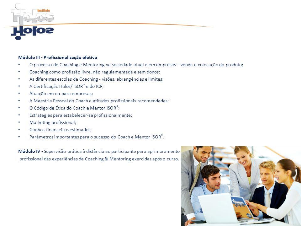 Módulo III - Profissionalização efetiva O processo de Coaching e Mentoring na sociedade atual e em empresas – venda e colocação do produto; Coaching c