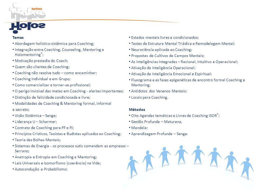 Temas Abordagem holístico-sistêmica para Coaching; Integração entre Coaching, Counseling, Mentoring e Holomentoring ® ; Motivação prestadia do Coach;