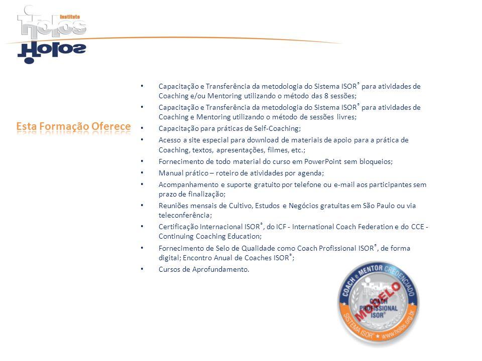 Capacitação e Transferência da metodologia do Sistema ISOR ® para atividades de Coaching e/ou Mentoring utilizando o método das 8 sessões; Capacitação