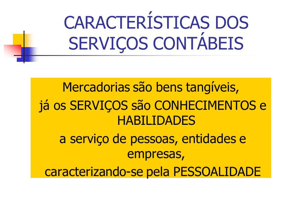 CARACTERÍSTICAS DOS SERVIÇOS CONTÁBEIS Mercadorias são bens tangíveis, já os SERVIÇOS são CONHECIMENTOS e HABILIDADES a serviço de pessoas, entidades