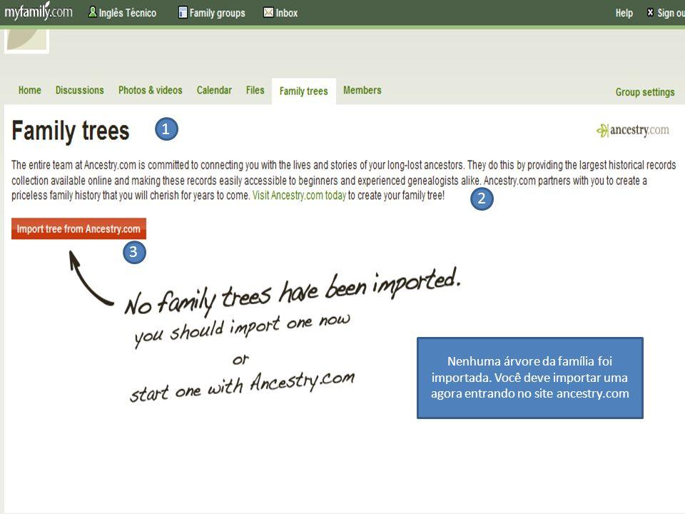 1 2 3 Nenhuma árvore da família foi importada. Você deve importar uma agora entrando no site ancestry.com