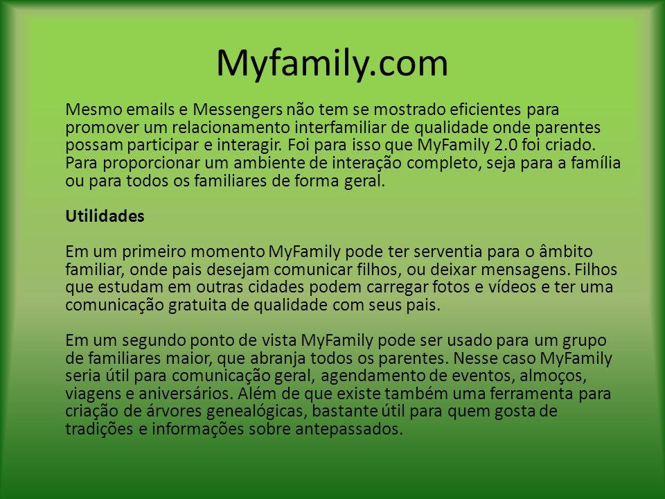 Myfamily.com Mesmo emails e Messengers não tem se mostrado eficientes para promover um relacionamento interfamiliar de qualidade onde parentes possam