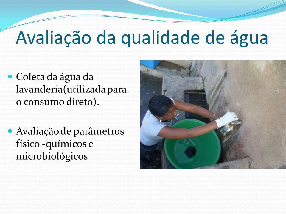 Avaliação da qualidade de água Coleta da água da lavanderia(utilizada para o consumo direto). Avaliação de parâmetros físico -químicos e microbiológic