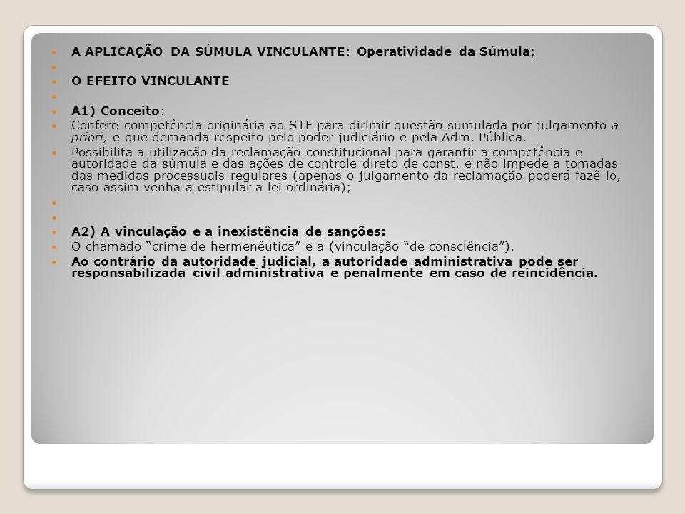 A APLICAÇÃO DA SÚMULA VINCULANTE: Operatividade da Súmula; O EFEITO VINCULANTE A1) Conceito: Confere competência originária ao STF para dirimir questã