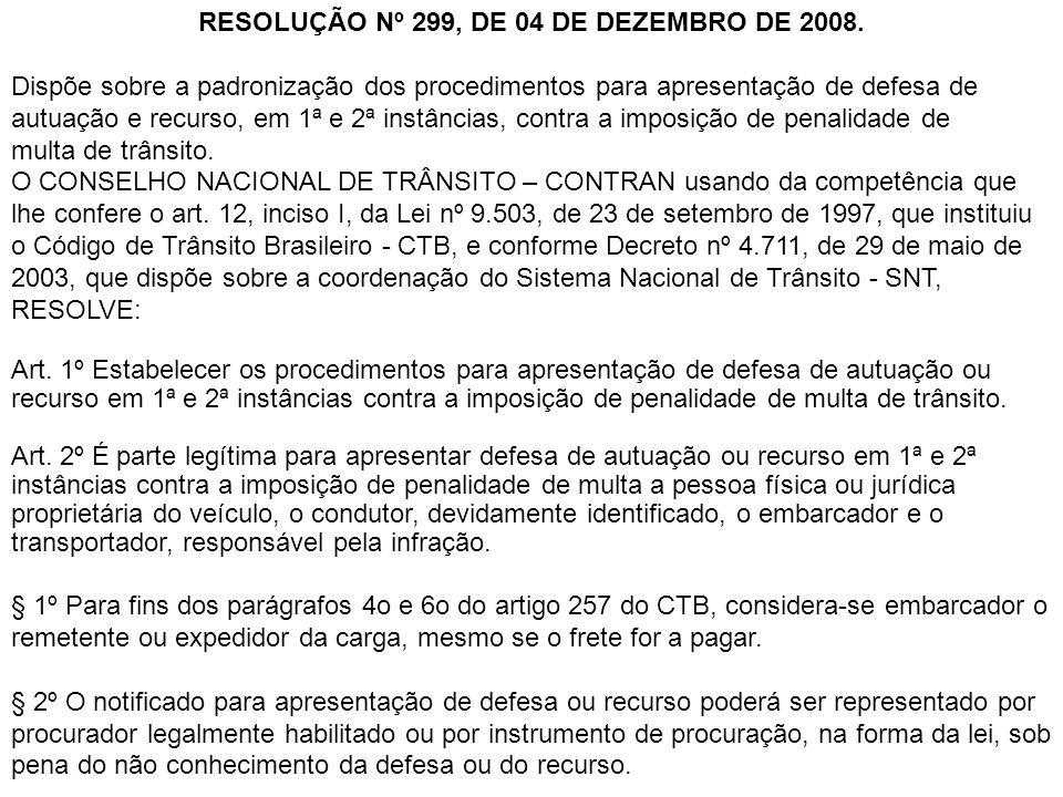 RESOLUÇÃO Nº 299, DE 04 DE DEZEMBRO DE 2008. Dispõe sobre a padronização dos procedimentos para apresentação de defesa de autuação e recurso, em 1ª e