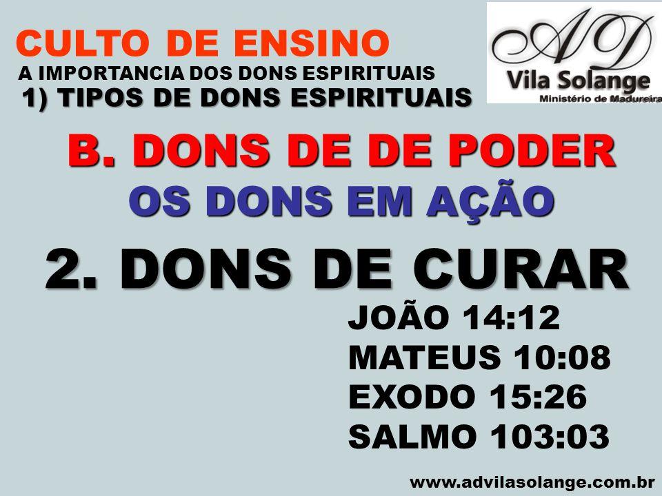 VILA SOLANGE www.advilasolange.com.br CULTO DE ENSINO 1) TIPOS DE DONS ESPIRITUAIS A IMPORTANCIA DOS DONS ESPIRITUAIS B. DONS DE DE PODER OS DONS EM A
