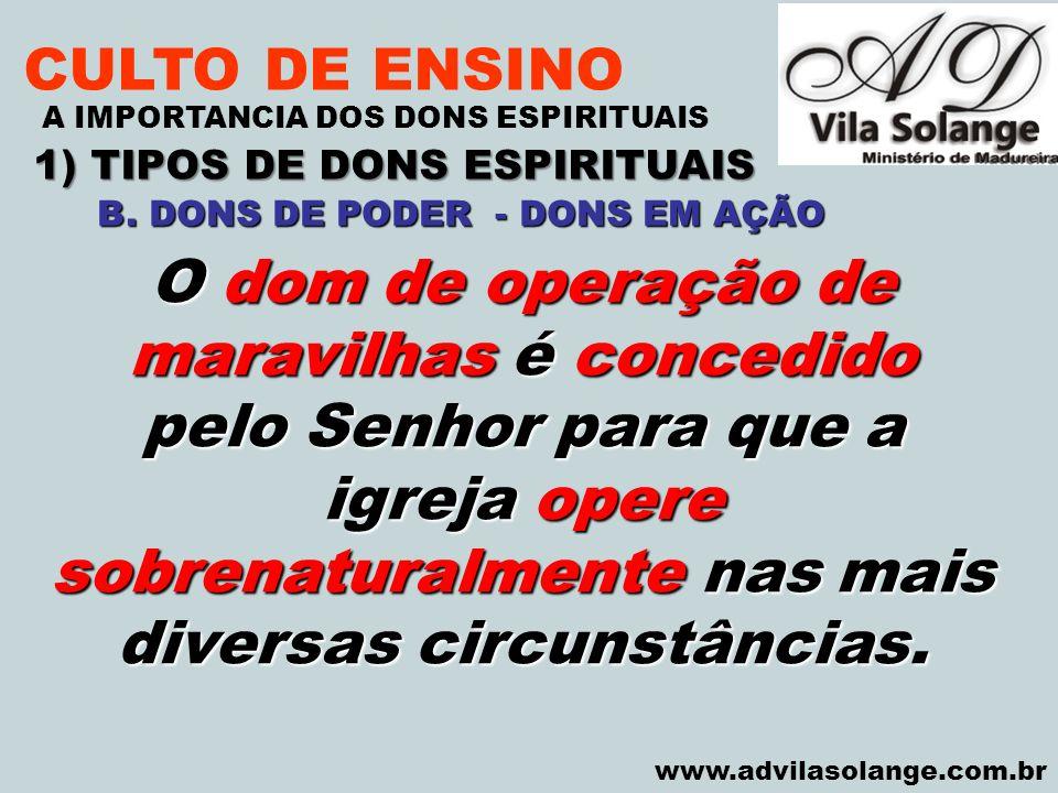 VILA SOLANGE www.advilasolange.com.br CULTO DE ENSINO 1) TIPOS DE DONS ESPIRITUAIS A IMPORTANCIA DOS DONS ESPIRITUAIS O dom de operação de maravilhas