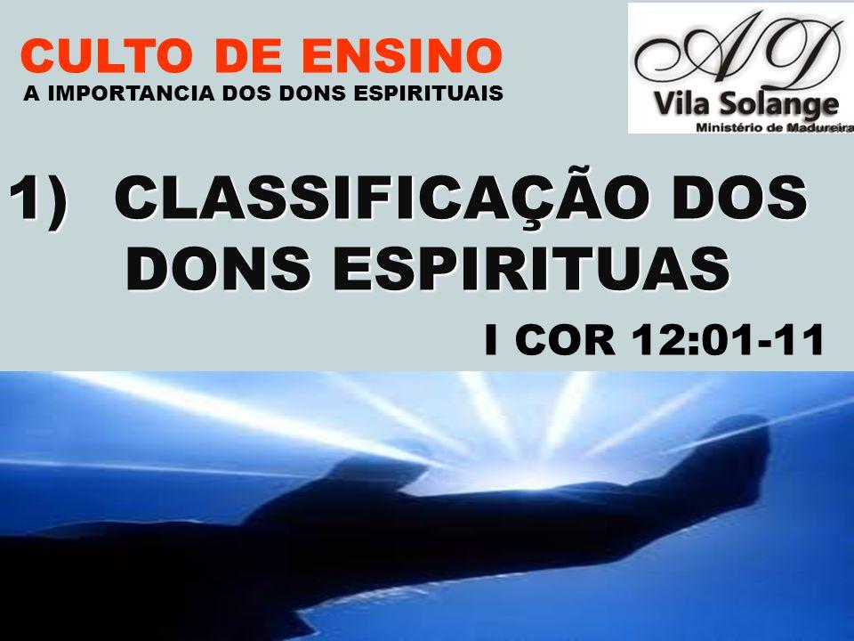 VILA SOLANGE www.advilasolange.com.br CULTO DE ENSINO 1) CLASSIFICAÇÃO DOS DONS ESPIRITUAIS DONS ESPIRITUAIS A IMPORTANCIA DOS DONS ESPIRITUAIS A.DONS DE REVELAÇÃO B.DONS DE PODER C.DONS DE INSPIRAÇÃO