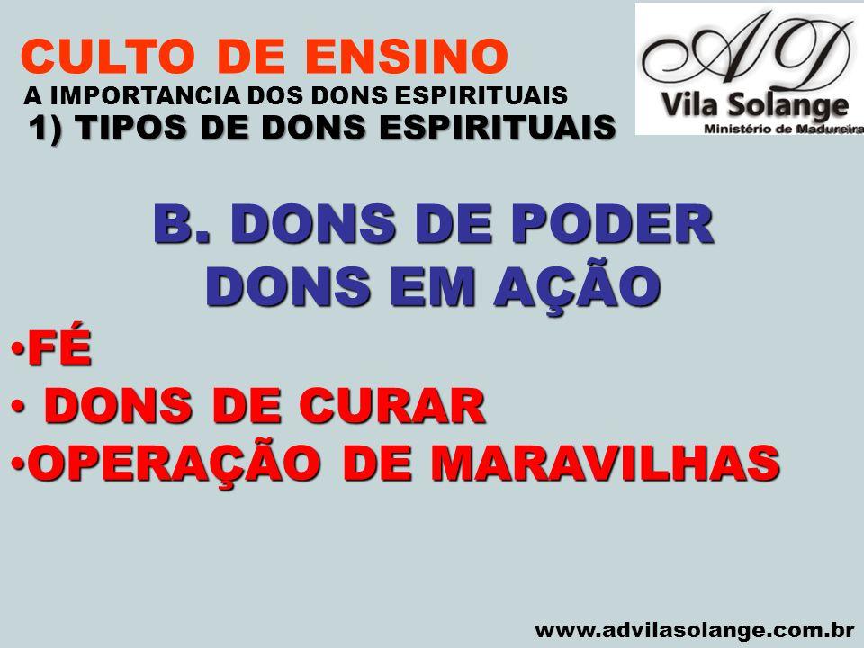 VILA SOLANGE www.advilasolange.com.br CULTO DE ENSINO 1) TIPOS DE DONS ESPIRITUAIS A IMPORTANCIA DOS DONS ESPIRITUAIS B. DONS DE PODER DONS EM AÇÃO FÉ