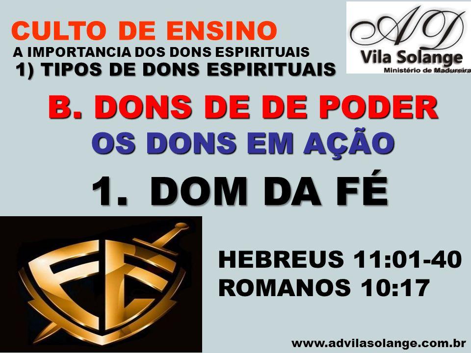 VILA SOLANGE www.advilasolange.com.br CULTO DE ENSINO 1) TIPOS DE DONS ESPIRITUAIS A IMPORTANCIA DOS DONS ESPIRITUAIS 1) TIPOS DE FÉ A.FÉ NATURAL B.FÉ SALVADORA C.FÉ COMO FRUTO DO ESPIRITO D.FÉ COMO DOM