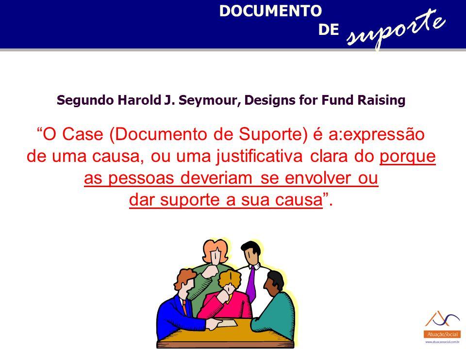 DOCUMENTO DE suporte Segundo Harold J. Seymour, Designs for Fund Raising O Case (Documento de Suporte) é a:expressão de uma causa, ou uma justificativ