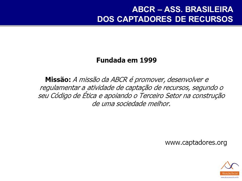 ABCR – ASS. BRASILEIRA DOS CAPTADORES DE RECURSOS Fundada em 1999 Missão: A missão da ABCR é promover, desenvolver e regulamentar a atividade de capta