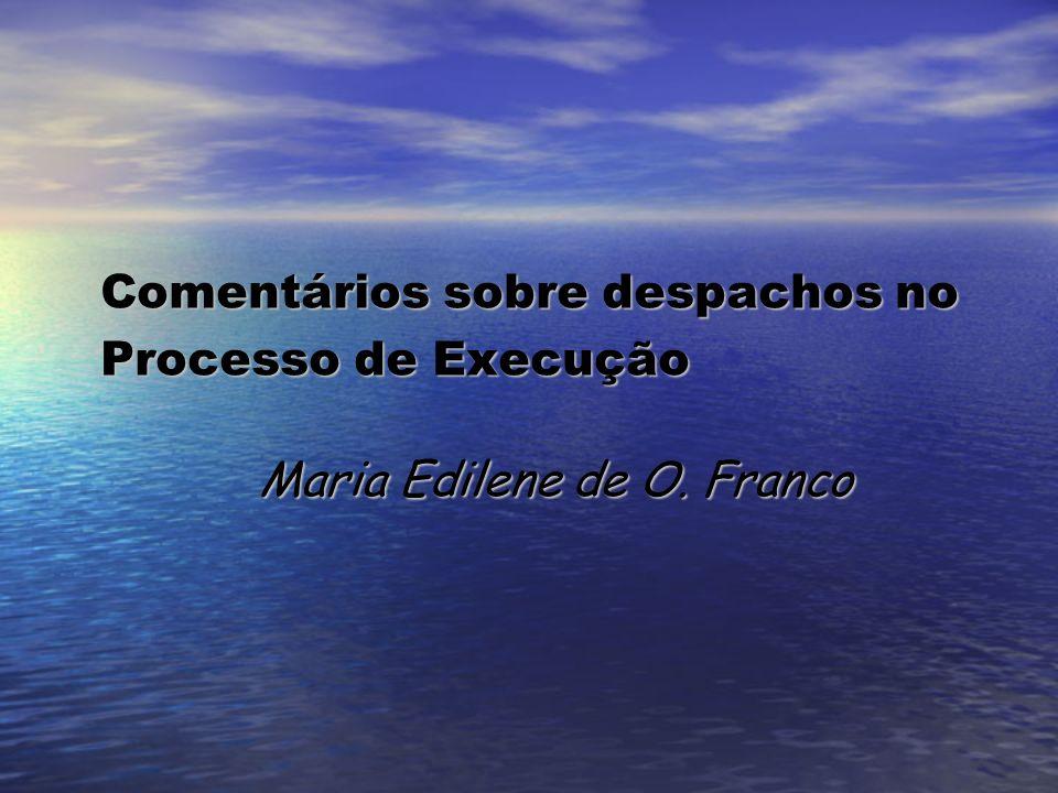 Comentários sobre despachos no Processo de Execução Maria Edilene de O. Franco
